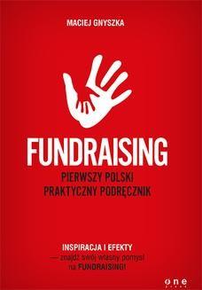 Chomikuj, ebook online Fundraising. Pierwszy polski praktyczny podręcznik. Maciej Gnyszka