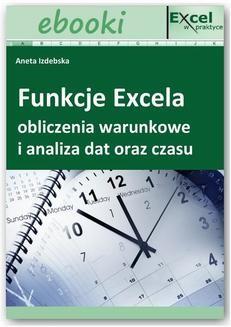 Chomikuj, ebook online Funkcje Excela – obliczenia warunkowe i analiza dat oraz czasu. Praca zbiorowa