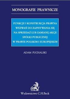 Chomikuj, pobierz ebook online Funkcje i konstrukcja prawna wezwań do zapisywania się na sprzedaż lub zamianę akcji spółki publicznej w prawie polskim i europejskim. Adam Puchalski