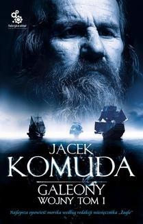 Chomikuj, ebook online Galeony wojny. Tom 1. Jacek Komuda