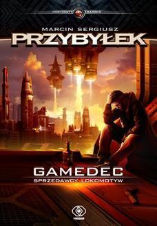 Chomikuj, ebook online Gamedec. Sprzedawcy lokomotyw. Marcin Sergiusz Przybyłek