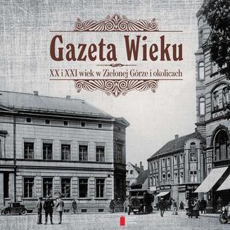 Ebook Gazeta Wieku. XX i XXI wiek w Zielonej Górze i okolicach pdf