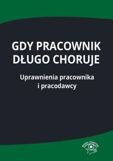 Chomikuj, ebook online Gdy pracownik długo choruje. Uprawnienia pracownika i pracodawcy. Praca zbiorowa