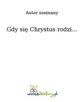 Chomikuj, ebook online Gdy się Chrystus rodzi…. Nieznany