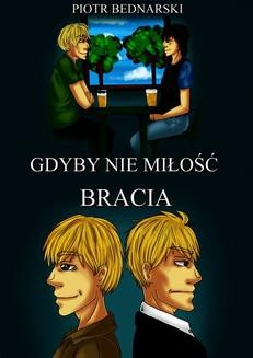 Chomikuj, ebook online Gdyby nie miłość. Bracia. Piotr Bednarski