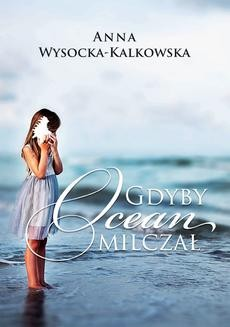 Chomikuj, ebook online Gdyby ocean milczał. Anna Wysocka-Kalkowska