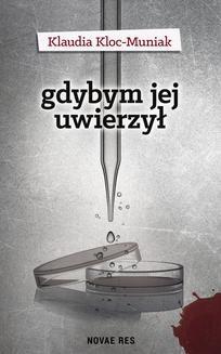Chomikuj, pobierz ebook online Gdybym jej uwierzył. Klaudia Kloc-Muniak