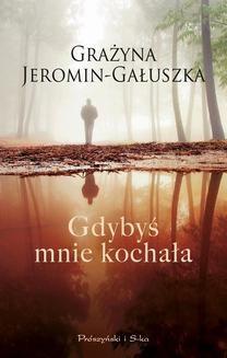 Chomikuj, ebook online Gdybyś mnie kochała. Grażyna Jeromin-Gałuszka