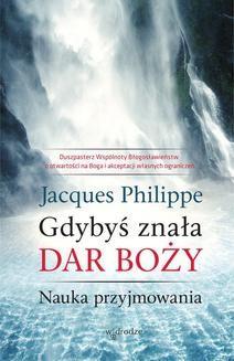 Chomikuj, ebook online Gdybyś znała Dar Boży. Nauka przyjmowania. Jacques Philippe
