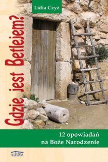 Chomikuj, ebook online Gdzie jest Betlejem?. Lidia Czyż