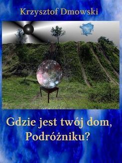 Chomikuj, ebook online Gdzie jest twój dom, Podróżniku?. Krzysztof Dmowski