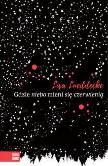 Chomikuj, ebook online Gdzie niebo mieni się czerwienią. Lisa Lueddecke