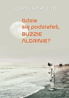 Chomikuj, ebook online Gdzie się podziałeś, Buzzie Aldrinie?. Johan Harstad