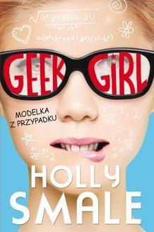 Chomikuj, pobierz ebook online Geek girl. Modelka z przypadku. Holly Smale