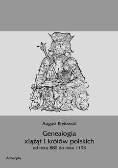 Chomikuj, ebook online Genealogia książąt i królów polskich od roku 880 do roku 1195. August Bielowski