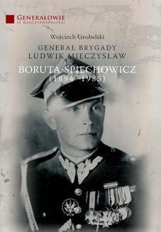 Chomikuj, ebook online Generał Brygady Ludwik Mieczysław Boruta-Spiechowicz (1894-1985). Wojciech Grobelski