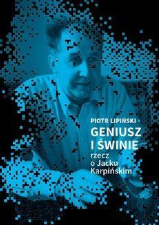 Ebook Geniusz i świnie. Rzecz o Jacku Karpińskim pdf