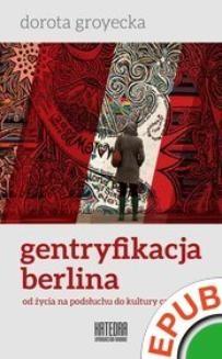 Chomikuj, ebook online Gentryfikacja Berlina. Od życia na podsłuchu do kultury caffe latte. Dorota Groyecka