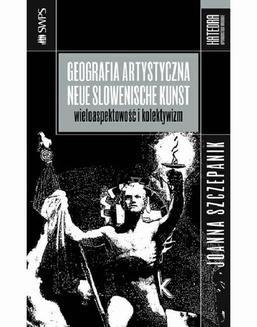Chomikuj, ebook online Geografia artystyczna – Neue Slowenische Kunst. Wieloaspektowość i kolektywizm. Joanna Szczepanik