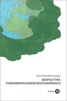 Chomikuj, ebook online Geopolityka fundamentalizmów muzułmańskich. Od polityki po terroryzm międzynarodowy. Anne-Clémentine Larroque