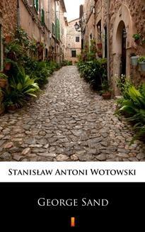 Chomikuj, ebook online George Sand. Kobieta nieposkromionych namiętności. Ostatnia miłość w życiu Chopina. Stanisław Antoni Wotowski