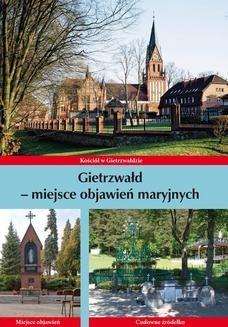 Chomikuj, pobierz ebook online Gietrzwałd – miejsce objawień maryjnych. ks. Krzysztof Bielawny