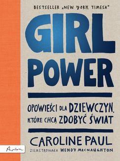 Chomikuj, pobierz ebook online GIRL POWER. Opowieści dla dziewczyn, które chcą zdobyć świat. Caroline Paul
