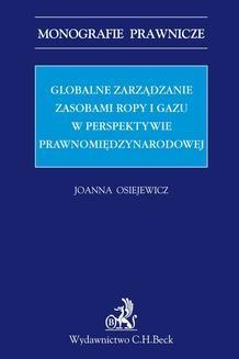 Chomikuj, ebook online Globalne zarządzanie zasobami ropy i gazu w perspektywie prawnomiędzynarodowej. Joanna Osiejewicz