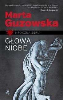Chomikuj, pobierz ebook online Głowa Niobe. Marta Guzowska