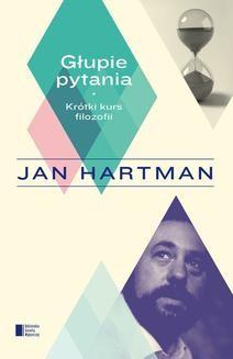 Chomikuj, ebook online Głupie pytania. Krótki kurs filozofii. Jan Hartman