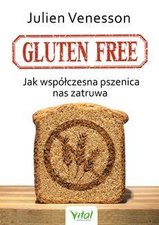 Ebook Gluten free. Jak współczesna pszenica nas zatruwa pdf