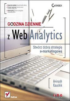 Chomikuj, ebook online Godzina dziennie z Web Analytics. Stwórz dobrą strategię e-marketingową. Avinash Kaushik