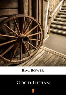 Chomikuj, ebook online Good Indian. B.M. Bower