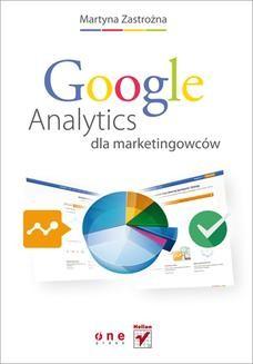 Chomikuj, pobierz ebook online Google Analytics dla marketingowców. Martyna Zastrożna