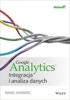Chomikuj, pobierz ebook online Google Analytics. Integracja i analiza danych. Daniel Waisberg