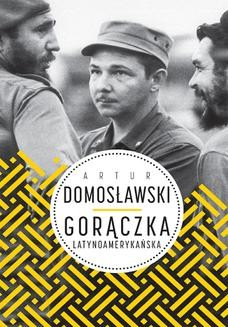 Chomikuj, ebook online Gorączka latynoamerykańska. Artur Domosławski