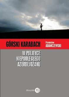 Chomikuj, ebook online Górski Karabach w polityce niepodległego Azerbejdżanu. Przemysław Adamczewski