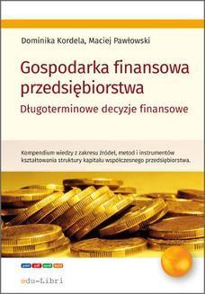 Chomikuj, ebook online Gospodarka finansowa przedsiębiorstwa. Długoterminowe decyzje finansowe. Dominika Kordela