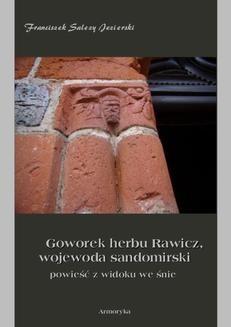 Chomikuj, ebook online Goworek herbu Rawicz, wojewoda sandomirski powieść z widoku we śnie. Franciszek Salezy Jezierski