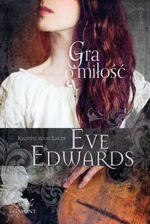 Chomikuj, ebook online Gra o miłość. Kroniki rodu Lucey. Eve Edwards
