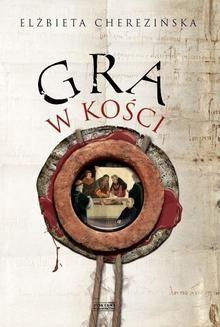 Chomikuj, ebook online Gra w kości. Elżbieta Cherezińska