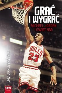 Chomikuj, pobierz ebook online Grać i wygrać. Michael Jordan i świat NBA. David Halberstam