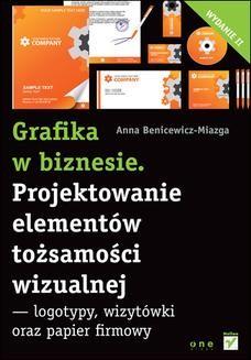 Chomikuj, pobierz ebook online Grafika w biznesie. Projektowanie elementów tożsamości wizualnej – logotypy, wizytówki oraz papier firmowy. Wydanie II. Anna Benicewicz-Miazga