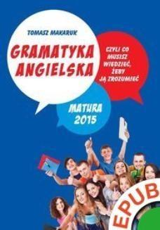 Chomikuj, ebook online Gramatyka angielska, czyli co musisz wiedzieć, żeby ją zrozumieć. Matura 2015. Tomasz Makaruk