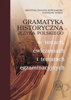 Ebook Gramatyka historyczna języka polskiego w testach, ćwiczeniach i tematach egzaminacyjnych pdf