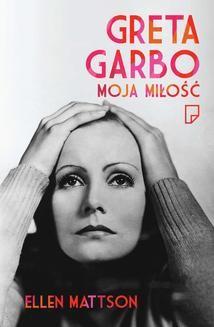 Chomikuj, ebook online Greta Garbo. Moja miłość. Ellen Mattson