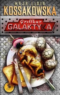 Chomikuj, ebook online Grillbar Galaktyka. Maja Lidia Kossakowska