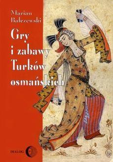 Chomikuj, ebook online Gry i zabawy Turków osmańskich. Marian Bałczewski
