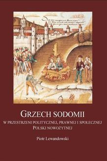 Chomikuj, ebook online Grzech Sodomii w przestrzeni politycznej, prawnej i społecznej Polski nowożytnej. Piotr Lewandowski