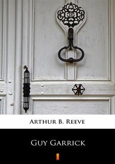 Chomikuj, pobierz ebook online Guy Garrick. Arthur B. Reeve